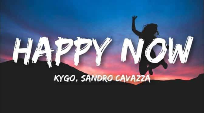 Exclusive | Happy Now – Kygo feat Sandro Cavazza