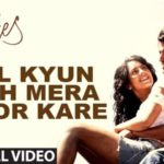 Kites Exclusive | Dil Kyun ye Mera Full HD Video