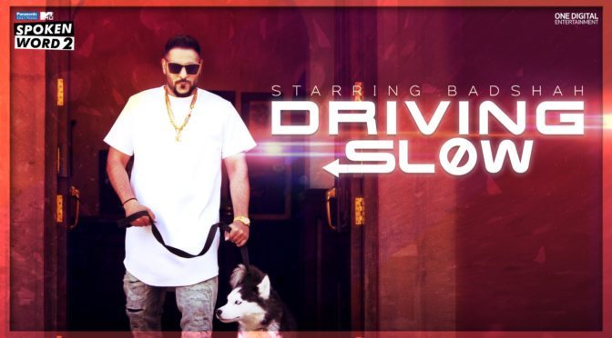 driving slow badshah