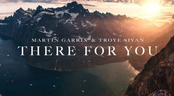 Martin Garrix & Troye Sivan – There For You