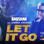 Badshah – Let it Go feat Andreaa Jeremiah