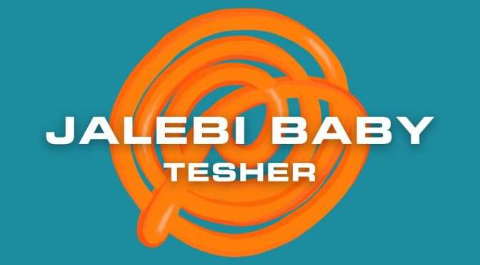 Jalebi Baby Song Meaning – Baby Let Me See It | Tesher