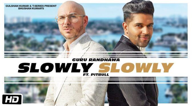 Slowly Slowly – Guru Randhawa feat Pitbull