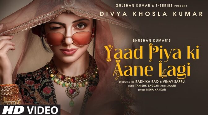 Yaad Piya Ki Aane Lagi feat Divya Khosla | Neha Kakkar